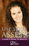 Use Your Assets: A Diva's Guide to Wealth
