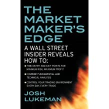 The Market Maker's Edge:  A Wall Street Insider Reveals How to:  Time Entry and Exit Points for Minimum Risk, Maximum Profit; Combine Fundamental and Technical ... Trading Tactics from a Wall Street Insider