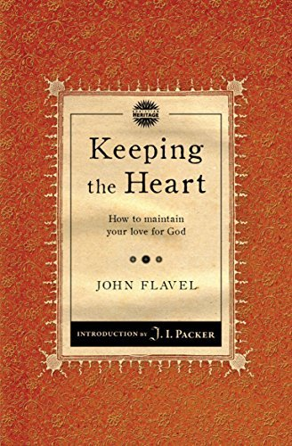 Keeping the Heart: How to maintain your love for God by John Flavel (2012-07-20)