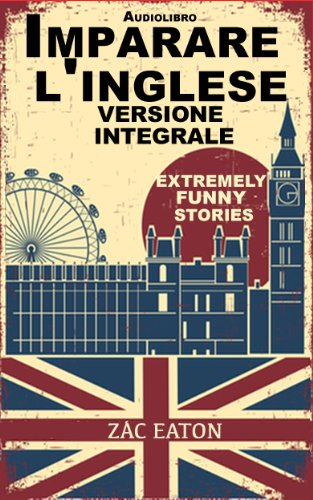 Imparare l'inglese: versione integrale - Extremely Funny Stories +Audiolibro