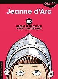 Cétéki Jeanne d'Arc : 50 drôles de questions pour la découvrir par Caroline Laffon