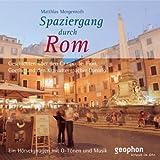 Spaziergang durch Rom. CD: Ein Hörvergnügen mit O-Tönen und Musik (Spaziergänge) - Matthias Morgenroth