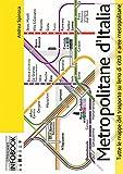 Metropolitane d'Italia. Tutte le mappe del trasporto su ferro di città e aree metropolitane. Ediz. italiana e inglese
