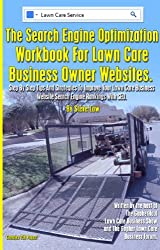 The Search Engine Optimization Workbook For Lawn Care Business Owner Websites.: Step By Step Tips And Strategies To Improve Your Lawn Care Business Website ... Engine Rankings With SEO. (English Edition)