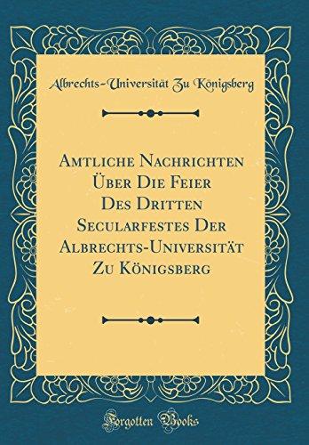 Amtliche Nachrichten Über Die Feier Des Dritten Secularfestes Der Albrechts-Universität Zu Königsberg (Classic Reprint)