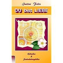 DU bist LIEBE: Gedanken & Seelenheilungsbilder by Justine Felix (2009-03-04)
