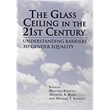 The Glass Ceiling in the 21st Century: Understand Barriers to Gender Equality: Understanding Barriers to Gender Equality (Psychology of Women Books (Hardcover))