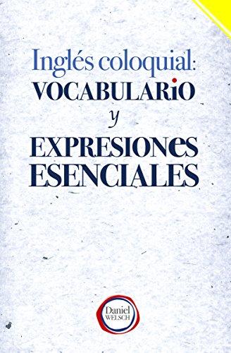 Inglés Coloquial: Vocabulario y Expresiones Esenciales por Daniel Welsch