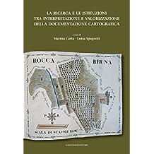 La ricerca e le istituzioni tra interpretazione e valorizzazione della documentazione cartografica