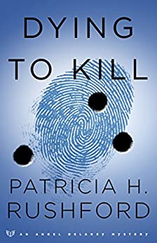 Dying to Kill (Angel Delaney Mysteries Book #2) by [Rushford, Patricia H.]
