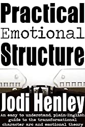 Practical Emotional Structure: an easy to understand plain-English guide to emotional theory and the transformational character arc (Plain-English Writing Guides Book 1)
