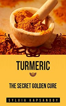 "Turmeric - The Secret Golden Cure: The Yellow Spice with Huge Health Benefits (7 ""Must Have"" Super Spices Book 4) (English Edition) von [Kapsandoy, Sylvia]"