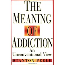 The Meaning of Addiction: An Unconventional View by Stanton Peele (1998-08-28)
