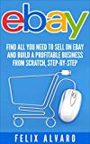 eBay: Find All You Need To Sell on eBay and Build a Profitable Business From Scratch, Step-By-Step (eBay, eBay Selling, eBay Business, Dropshipping, eBay ... Selling on eBay Book 1) (English Edition)