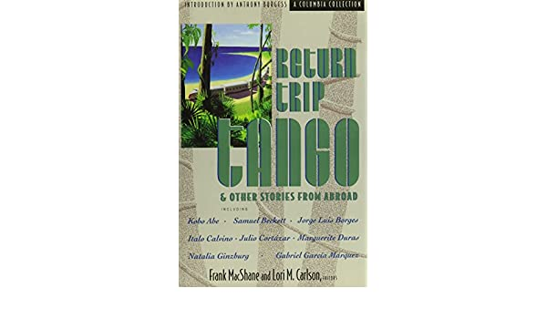 Return Trip Tango And Other Stories From Abroad The Best Stories Of
