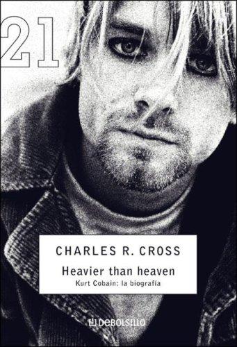 Heavier Than Heaven. Kurt Cobain La Biografia
