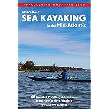 AMC's Best Sea Kayaking in the Mid-Atlantic: 40 Coastal Paddling Adventures from New York to Virginia