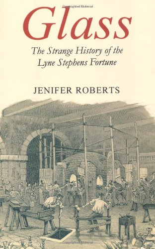 Glass: The Strange History of the Lyne Stephens Fortune