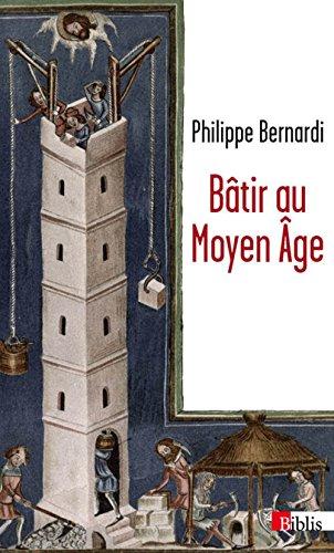 Bâtir au Moyen Âge par Philippe Bernardi