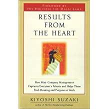Results from the Heart: How Mini-Company Management Captures Everyone's Talents and Helps Them Find Meaning and Purpose at Work by Kiyoshi Suzaki (2002-01-08)