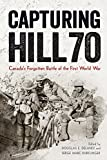 Capturing Hill 70: Canada's Forgotten Battle of the First World War (Studies in Canadian Military History)