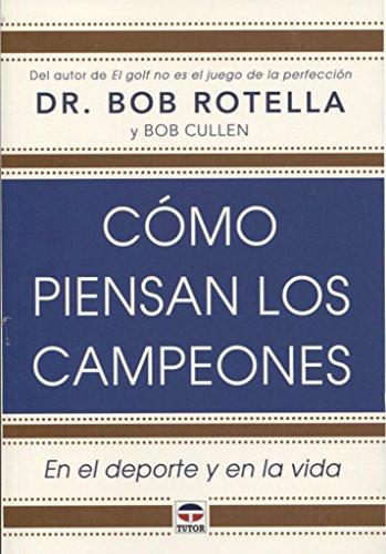 Cómo piensan los campeones por Bob Rotella