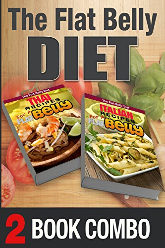 Thai Recipes for a Flat Belly and Italian Recipes for a Flat Belly: 2 Book Combo (The Flat Belly Diet)