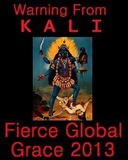 Warning From Kali: Fierce Global Grace 2013 (English Edition) par [Ramaji, Ma, Kali]