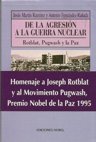 DE LA AGRESIÓN A LA GUERRA NUCLEAR Rotblat, Pugwash y la Paz