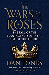 The Wars of the Roses: The Fall of the Plantagenets and the Rise of the Tudors by Dan Jones (2014-10-14)