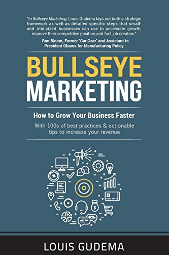 Bullseye Marketing: How to Grow Your Business Faster por Louis Gudema