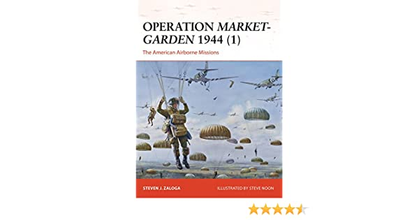 Operation Market-Garden 1944 (1): The American Airborne Missions (Campaign, Volume 270)