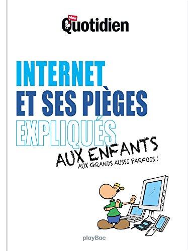 Mon Quotidien - Internet et ses pièges expliqués aux enfants par Collectif