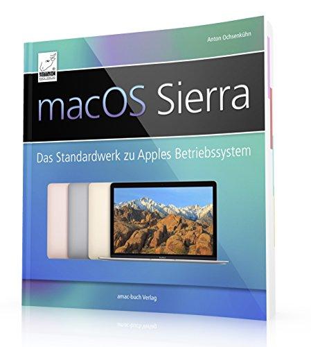 macOS Sierra: Das Standardwerk zu Apples Betriebssystem (perfekt für Windows-Umsteiger/-Einsteiger, die alle Feinheiten von macOS Sierra nutzen wollen; für iMac, MacBook / Pro, mac mini und Mac Pro Buch-Cover