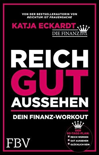 Buchcover Reich gut aussehen: Dein Finanz-Workout - Der 90 Tage-Plan: Reich werden, gut aussehen, glücklich sein