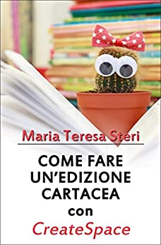 Come fare un'edizione cartacea con CreateSpace (Italian Edition) by [Steri, Maria Teresa]