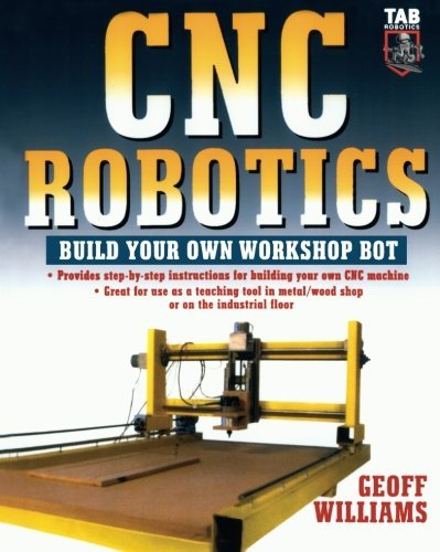 CNC Robotics: Build Your Own Workshop Bot by Geoff Williams (2003-05-29)