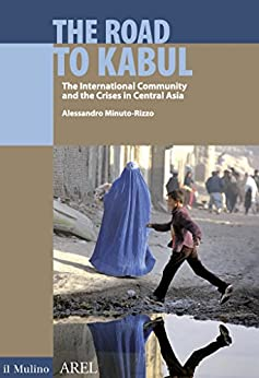 The Road to Kabul: The International Community and the Crises in Central Asia di [Minuto-Rizzo, Alessandro]