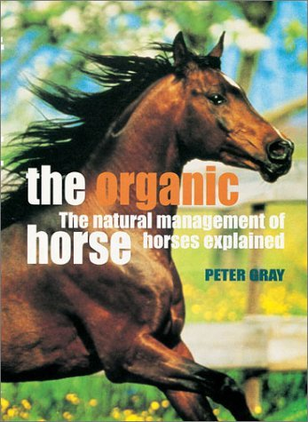 The Organic Horse: The Natural Management of Horses Explained by Peter Gray (2002-04-30)