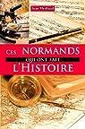 Ces Normands qui ont fait l'Histoire par Meilhaud