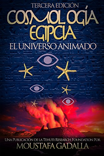 Cosmología Egipcia : El Universo Animado por Moustafa Gadalla