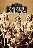 Pine Ridge Reservation, South Dakota (Images of America)