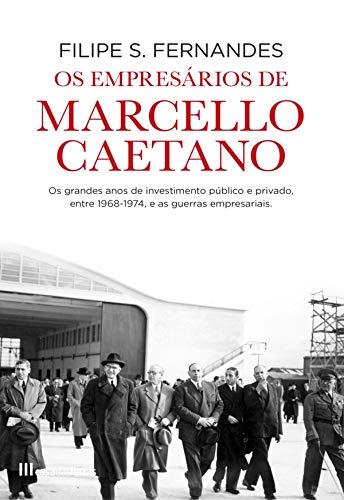 Os Empresários de Marcello Caetano (Portuguese Edition) por Filipe S. Fernandes