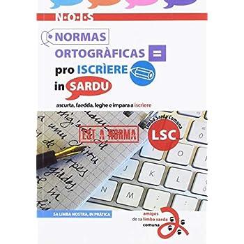 N.o.i.s. Normas Ortogràficas Pro Iscrìere In Sardu. Ascurta, Faedda, Leghe E Impara A Iscrìere