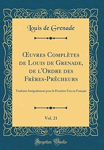 Oeuvres Compltes de Louis de Grenade, de L'Ordre Des Frres-PRcheurs, Vol. 21: Traduites Intgralement Pour La Premire Fois En Franais (Classic Reprint)