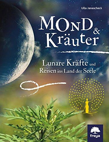 Mond & Kräuter: Lunare Kräfte und Reisen ins Land der Seele -