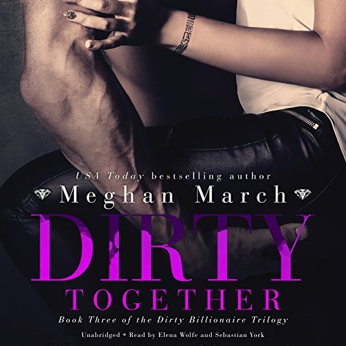 Dirty Together (Dirty Billionaire Trilogy, Book 3) by Meghan March (2016-01-27)