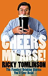 Cheers My Arse! by Ricky Tomlinson (2007-10-04)