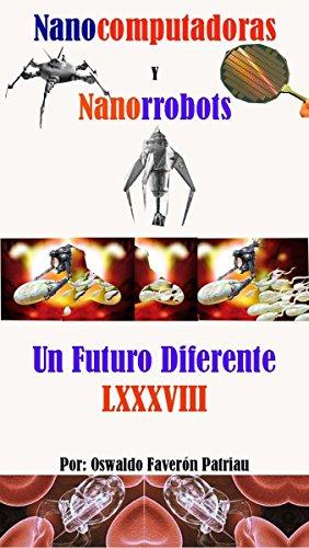 Nanocomputadoras y Nanorrobots (Un futuro Diferente nº 88 ...