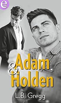Adam & Holden (eLit) (Amori a Smithfield Vol. 4) di [Gregg, Lb]